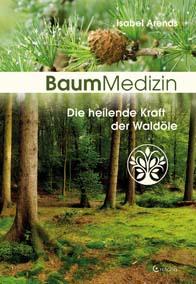 Baummedizin – Die heilende Kraft der Waldöle
